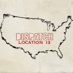 "Dispatch ""Location 13"" Deluxe"